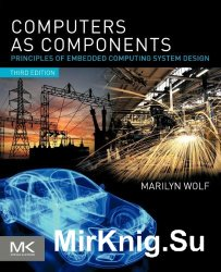 Computers as Components, Third Edition: Principles of Embedded Computing Sy ...