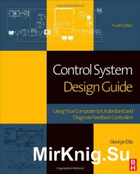 Control System Design Guide, Fourth Edition: Using Your Computer to Understand and Diagnose Feedback Controllers