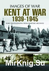 Images of War - Kent at War 1939 to 1945