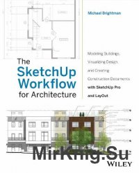 The SketchUp Workflow for Architecture: Modeling Buildings, Visualizing Des ...