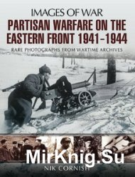 Images of War - Warfare on the Eastern Front Partisan 1941-1944