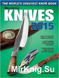 Knives 2015: The World's Greatest Knife Book, 35 edition