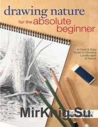 Drawing Nature for the Absolute Beginner: A Clear & Easy Guide to Drawing L ...