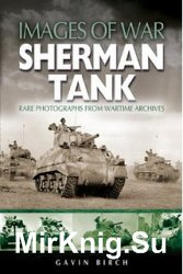 Images of War - Sherman Tank: Rare Photographs from Wartime Archives