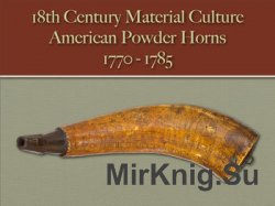 American Powder Horns 1770-1785 (18th Century Material Culture)
