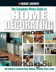 Black & Decker The Complete Photo Guide to Home Decorating Projects: DIY Pr ...