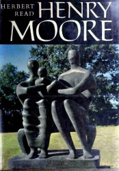 Henry Moore: A Study of His Life and Work