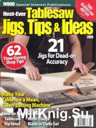 Wood. Best-Ever Tablesaw Jigs, Tips & Ideas (2009)