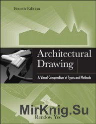 Architectural Drawing: A Visual Compendium of Types and Methods, 4th Edition