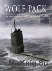 Wolf Pack: The Story of the U-Boat in World War II (General Military)