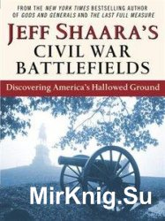 Jeff Shaara's Civil War Battlefields: Discovering America's Hallowed Grou ...