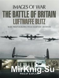 Images of War - The Battle of Britain: Luftwaffe Blitz: Rare photographs from Wartime Archives