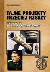 Tajne Projekty Trzeciej Rzeszy: Suplement do Nowej Prawdy o Wunderwaffe
