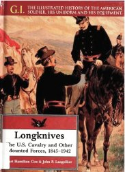 Longknives: The U.S. Cavalry and Other Mounted Forces, 1845-1942