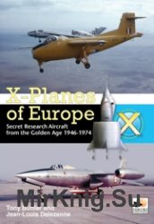 X-Planes of Europe - Secret Research Aircraft From the Golden Age 1946-1974