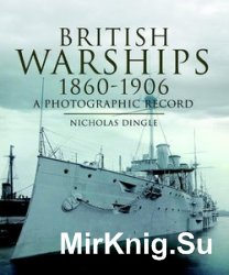 Development of British Warships 1860-1906: A Photographic Record