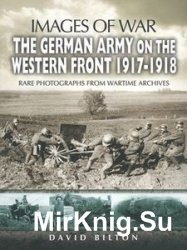 Images of War - The German Army on the Western Front 1917-1918