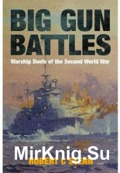 Big Gun Battles: Warship Duels of the Second World War