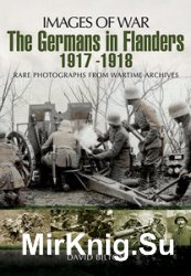 Images of War - The Germans in Flanders 1917-1918