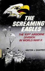 The Screaming Eagles: The 101st Airborne Division in World War II