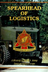 Spearhead of Logistics: A History of the U.S. Army Transportation Corps
