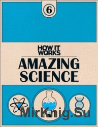 How It Works Book of Amazing Science
