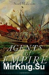 Agents of Empire: Knights, Corsairs, Jesuits and Spies in the Sixteenth-Cen ...