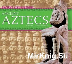 Ancient Aztecs (Ancient Civilizations)