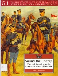 Sound the Charge. The US Cavalry in the American West, 1866-1916