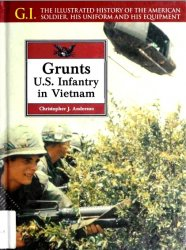 Grunts. U.S. Infantry in Vietnam