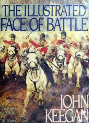 The Illustrated Face of Battle: A Study of Agincourt, Waterloo, and the Somme