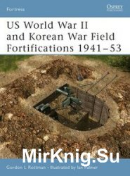 US World War II and Korean War Field Fortifications 1941-1953 (Osprey Fortress 29)