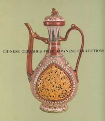 Chinese Ceramics From Japanese Collections : T'ang Through Ming Dynasties