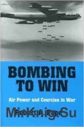 Bombing to Win Air Power and Coercion in War