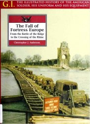 The fall of Fortress Europe : from the Battle of the Bulge to the crossing  ...