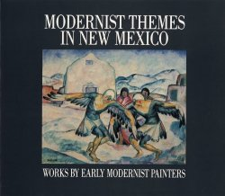 Modernist Themes in New Mexico: Works by Early Modernist Painters