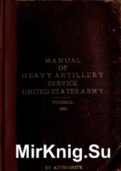 Manual of heavy artillery service: prepared for the use of the army and mil ...