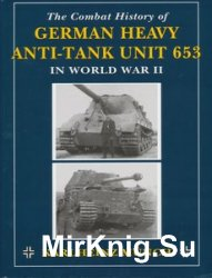 The Combat History of German Heavy Anti-Tank Unit 653 in World War II