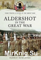 Your Towns and Cities in the Great War - Aldershot in the Great War