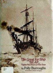 The Great Ice Ship Bear: Eighty-Nine Years in Polar Seas
