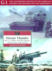 Distant Thunder: The US Artillery from the Spanish-American War to the Pres ...
