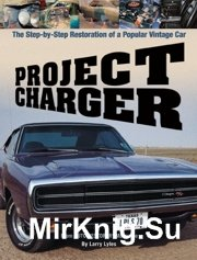 Project Charger.The Step by Step Restoration of a Popular Vintage Car