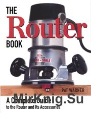 The Router Book A Complete Guide to the Router and Its Accessories