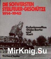Die Schwersten Steilfeuer-Geschutze 1914-1945