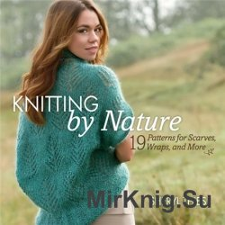 Knitting by Nature: 19 Patterns for Scarves, Wraps, and Mor