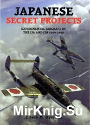 Japanese Secret Projects.Experimental Aircraft of the IJA & IJN 1939-1945