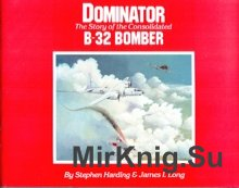 Dominator - The story of Consolidated B-32 Bomber