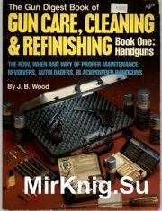The Gun Digest Book of Gun Care , Cleaning & Refinishing. Book One - Handgu ...