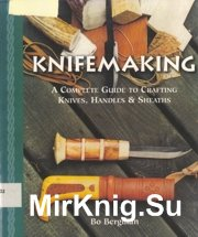 Knifemaking - A complete guide to Crafting Knives , Handles & Sheaths