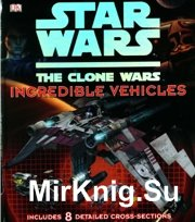 Star Wars - The Clone Wars - Incredible Vehicles